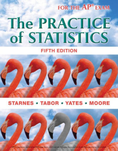 For the AP exam: The Practice of Statistics. fifth edition. Starnes, Tabor, Yates, Moore